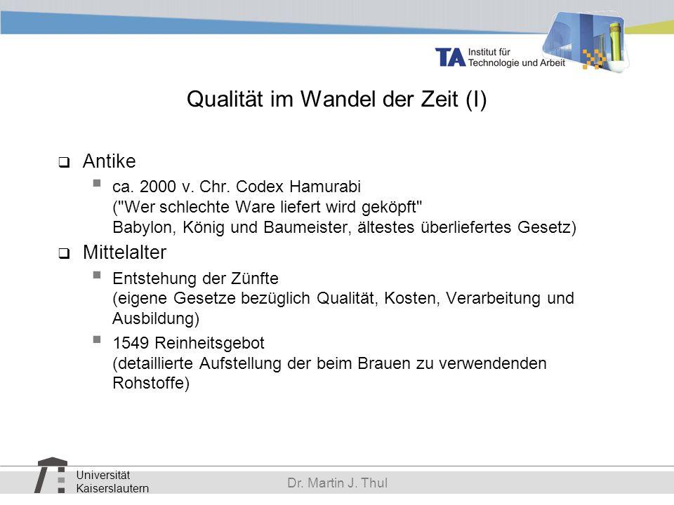 Universität Kaiserslautern Dr. Martin J. Thul Qualität im Wandel der Zeit (I) Antike ca. 2000 v. Chr. Codex Hamurabi (