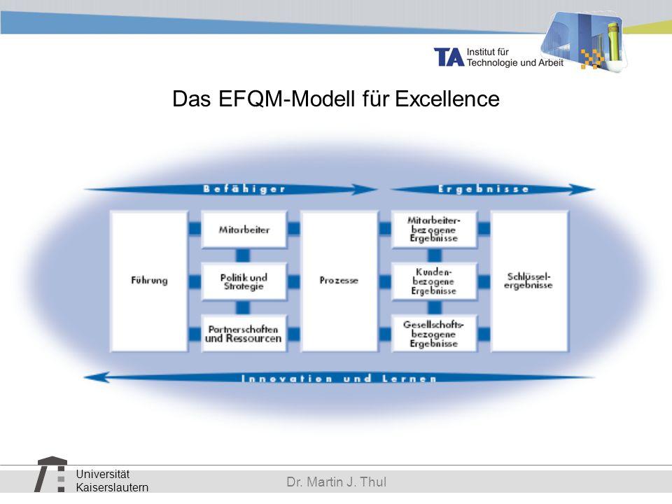 Universität Kaiserslautern Dr. Martin J. Thul Das EFQM-Modell für Excellence