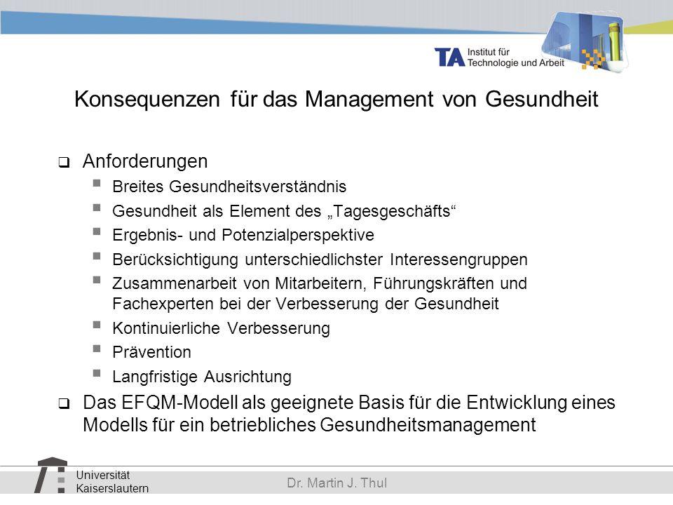 Universität Kaiserslautern Dr. Martin J. Thul Konsequenzen für das Management von Gesundheit Anforderungen Breites Gesundheitsverständnis Gesundheit a