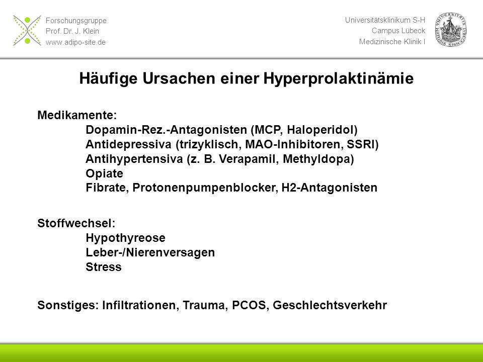 Forschungsgruppe Prof. Dr. J. Klein www.adipo-site.de Universitätsklinikum S-H Campus Lübeck Medizinische Klinik I Häufige Ursachen einer Hyperprolakt