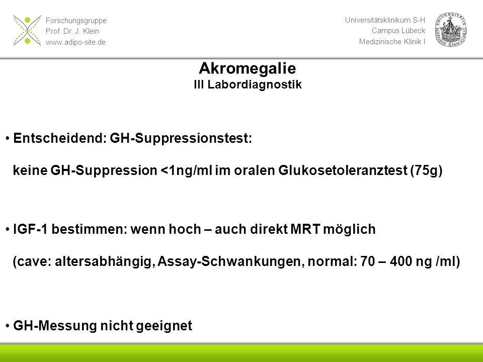 Forschungsgruppe Prof. Dr. J. Klein www.adipo-site.de Universitätsklinikum S-H Campus Lübeck Medizinische Klinik I IGF-1 bestimmen: wenn hoch – auch d