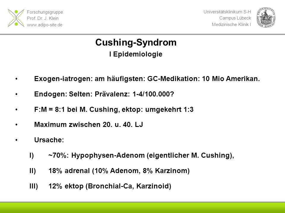 Forschungsgruppe Prof. Dr. J. Klein www.adipo-site.de Universitätsklinikum S-H Campus Lübeck Medizinische Klinik I Exogen-iatrogen: am häufigsten: GC-