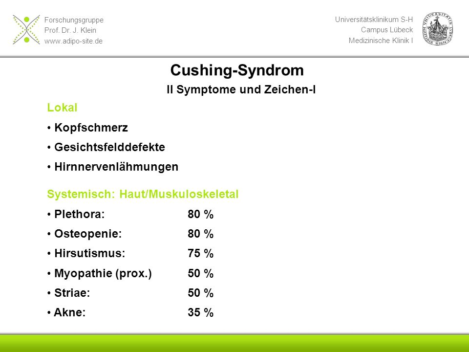 Forschungsgruppe Prof. Dr. J. Klein www.adipo-site.de Universitätsklinikum S-H Campus Lübeck Medizinische Klinik I Cushing-Syndrom II Symptome und Zei