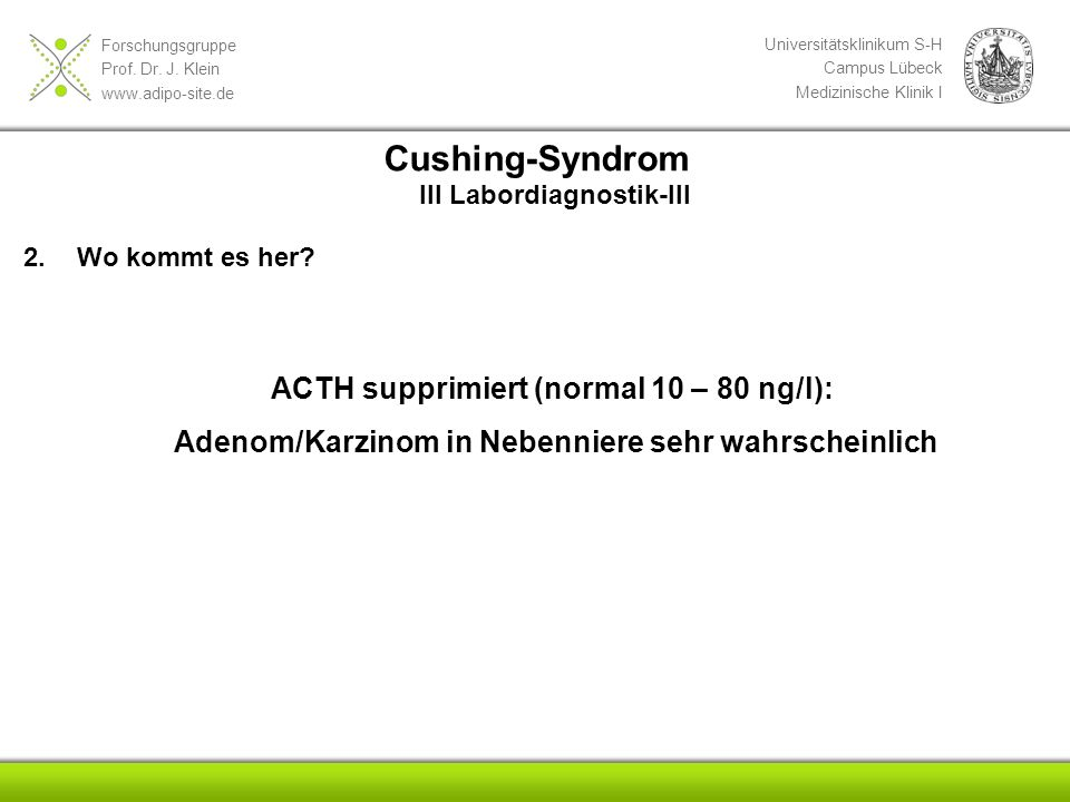 Forschungsgruppe Prof. Dr. J. Klein www.adipo-site.de Universitätsklinikum S-H Campus Lübeck Medizinische Klinik I 2.Wo kommt es her? Cushing-Syndrom