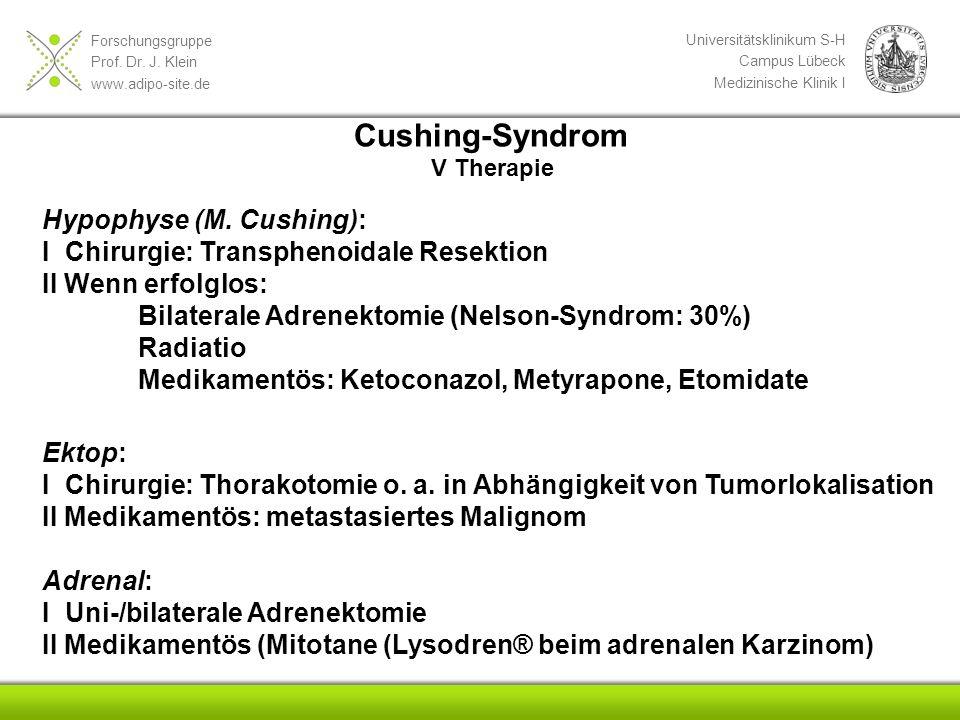 Forschungsgruppe Prof. Dr. J. Klein www.adipo-site.de Universitätsklinikum S-H Campus Lübeck Medizinische Klinik I Cushing-Syndrom V Therapie Hypophys