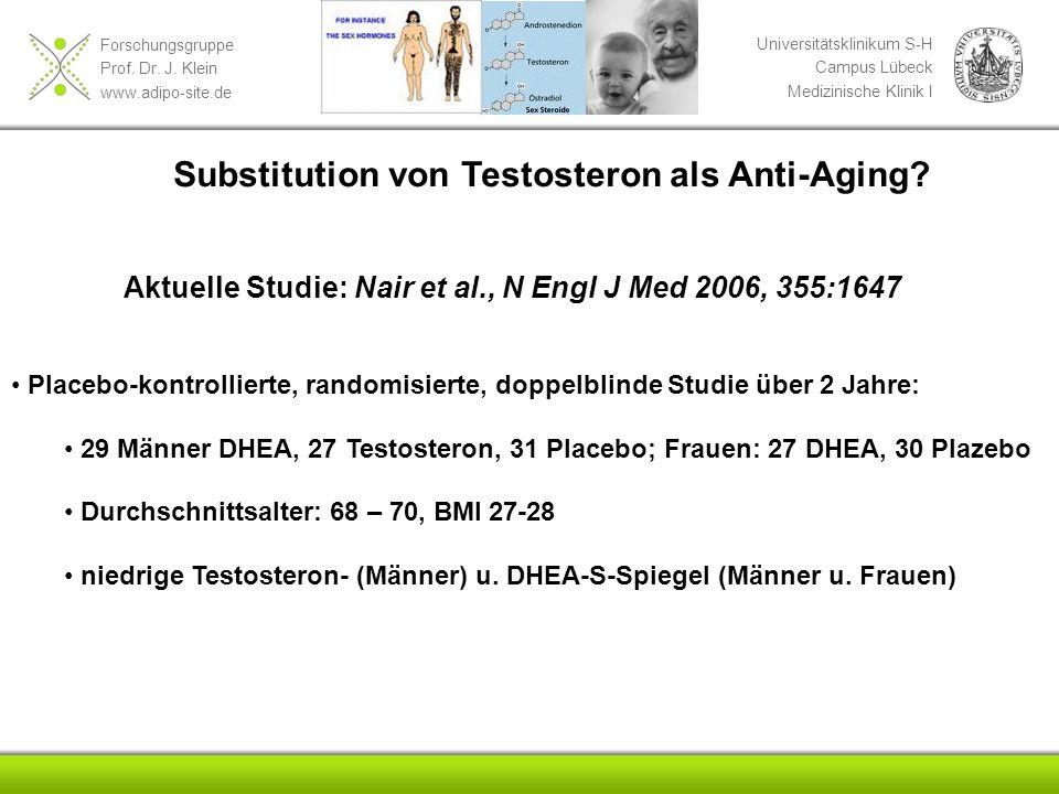 Forschungsgruppe Prof. Dr. J. Klein www.adipo-site.de Universitätsklinikum S-H Campus Lübeck Medizinische Klinik I Substitution von Testosteron als An