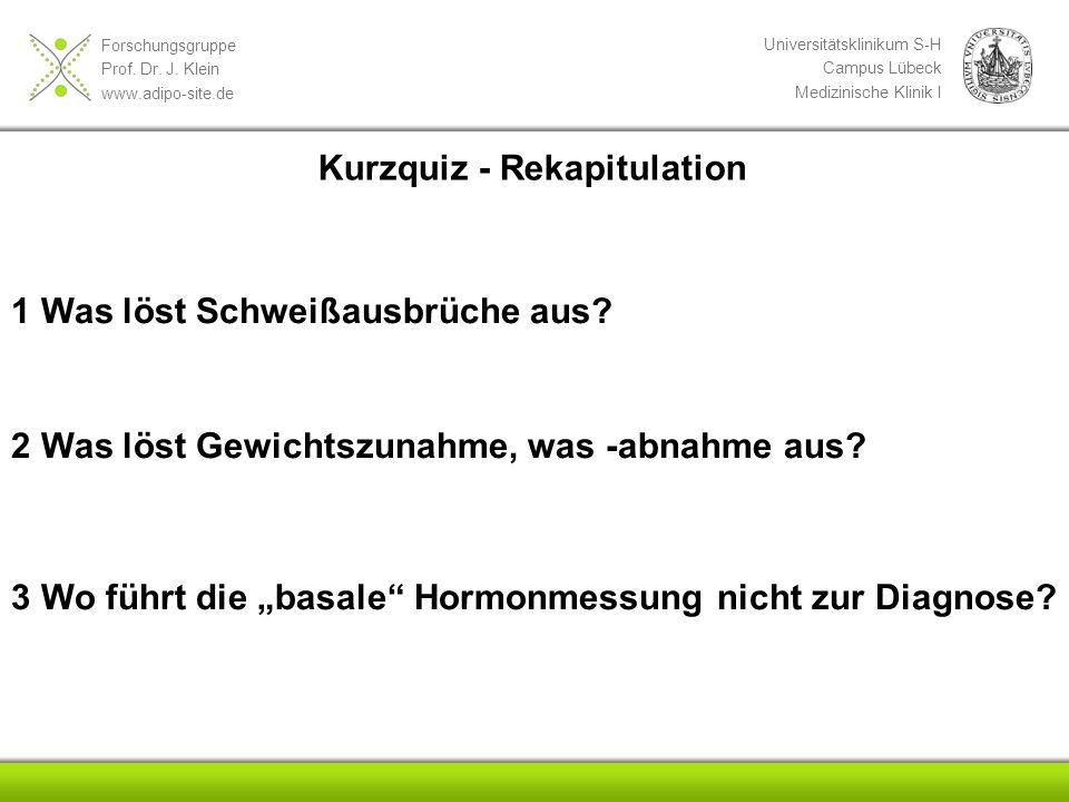 Forschungsgruppe Prof. Dr. J. Klein www.adipo-site.de Universitätsklinikum S-H Campus Lübeck Medizinische Klinik I Kurzquiz - Rekapitulation 1 Was lös