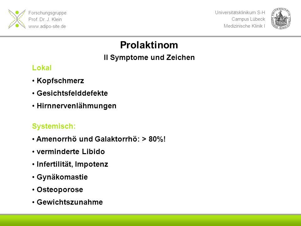 Forschungsgruppe Prof. Dr. J. Klein www.adipo-site.de Universitätsklinikum S-H Campus Lübeck Medizinische Klinik I Prolaktinom II Symptome und Zeichen