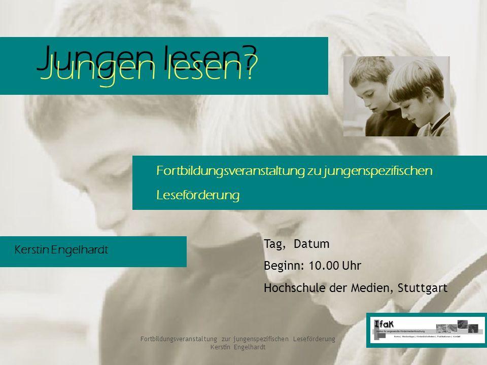Jungen lesen? Fortbildungsveranstaltung zur jungenspezifischen Leseförderung Kerstin Engelhardt Jungen lesen? Fortbildungsveranstaltung zu jungenspezi