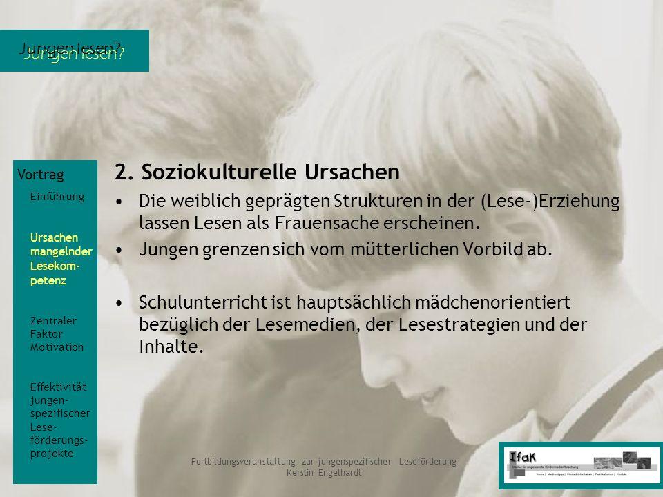 Jungen lesen? Fortbildungsveranstaltung zur jungenspezifischen Leseförderung Kerstin Engelhardt 2. Soziokulturelle Ursachen Die weiblich geprägten Str