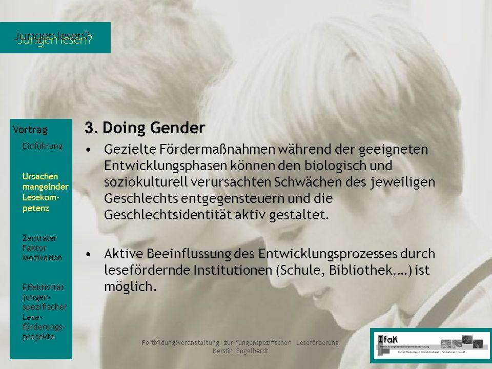 Jungen lesen? Fortbildungsveranstaltung zur jungenspezifischen Leseförderung Kerstin Engelhardt 3. Doing Gender Gezielte Fördermaßnahmen während der g