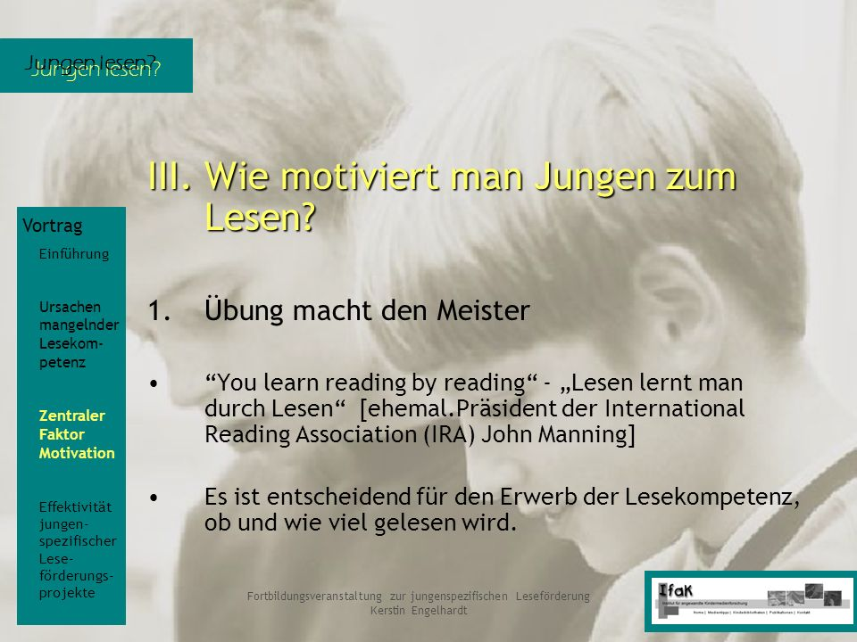 Jungen lesen? Fortbildungsveranstaltung zur jungenspezifischen Leseförderung Kerstin Engelhardt III. Wie motiviert man Jungen zum Lesen? 1.Übung macht