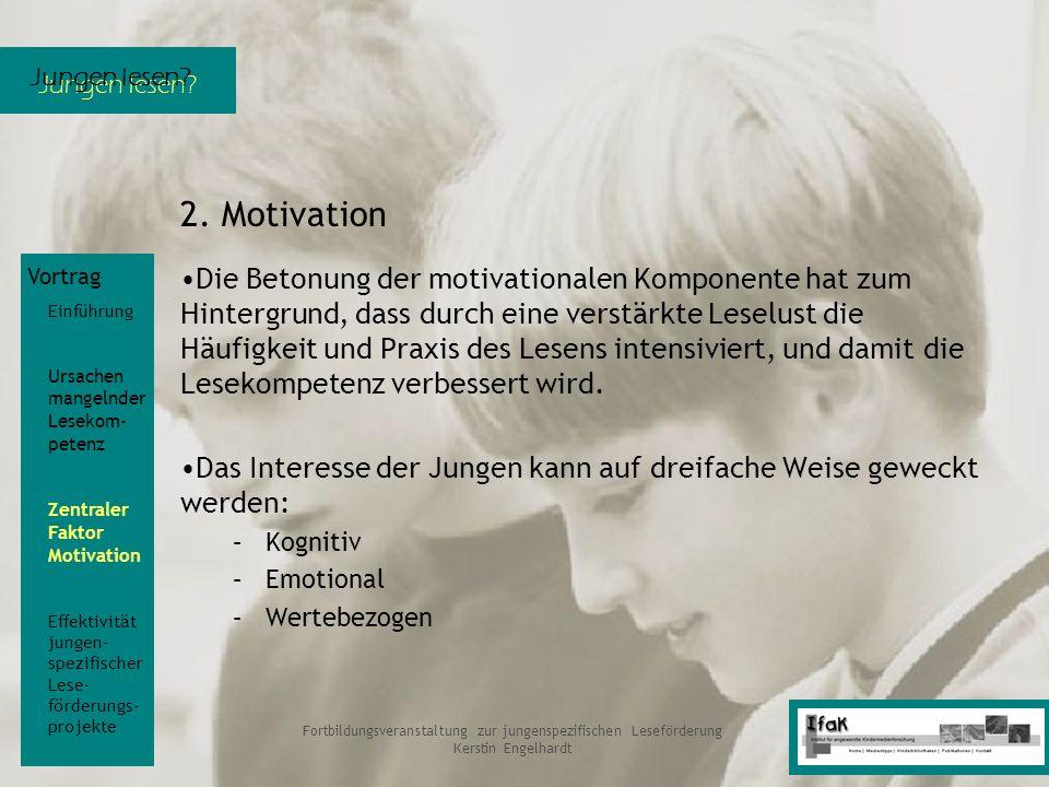 Jungen lesen? Fortbildungsveranstaltung zur jungenspezifischen Leseförderung Kerstin Engelhardt 2. Motivation Die Betonung der motivationalen Komponen