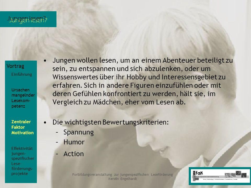 Jungen lesen? Fortbildungsveranstaltung zur jungenspezifischen Leseförderung Kerstin Engelhardt Jungen wollen lesen, um an einem Abenteuer beteiligt z