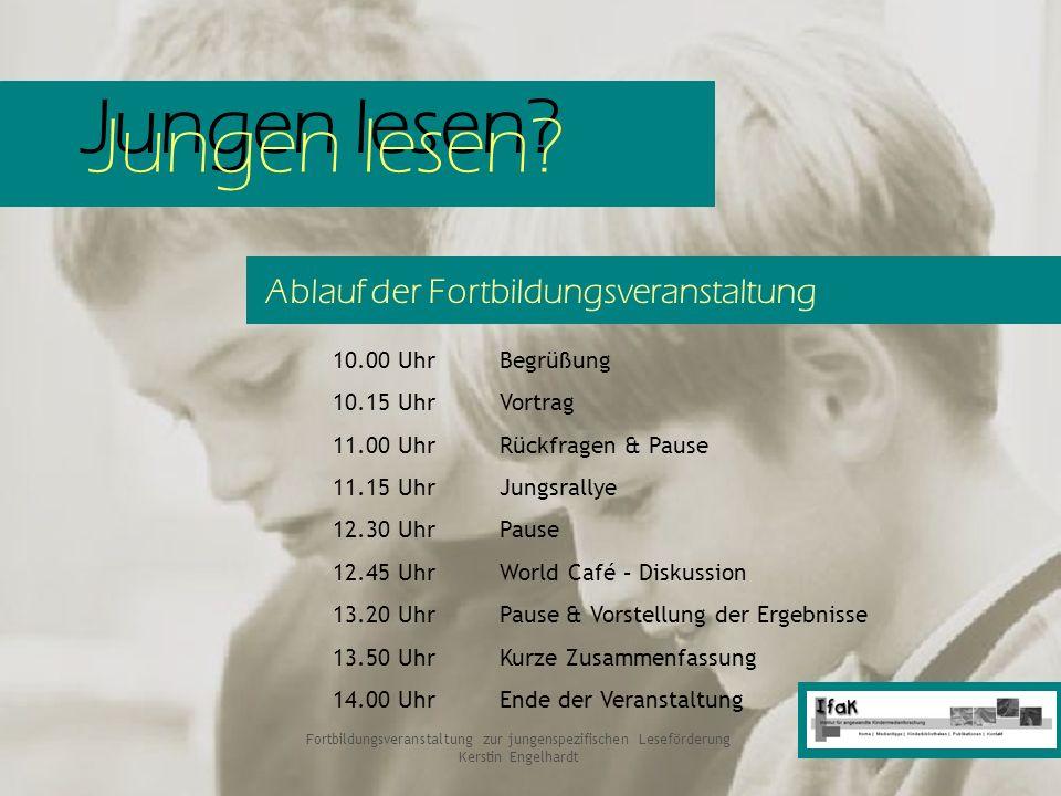 Jungen lesen? Fortbildungsveranstaltung zur jungenspezifischen Leseförderung Kerstin Engelhardt Jungen lesen? Ablauf der Fortbildungsveranstaltung 10.