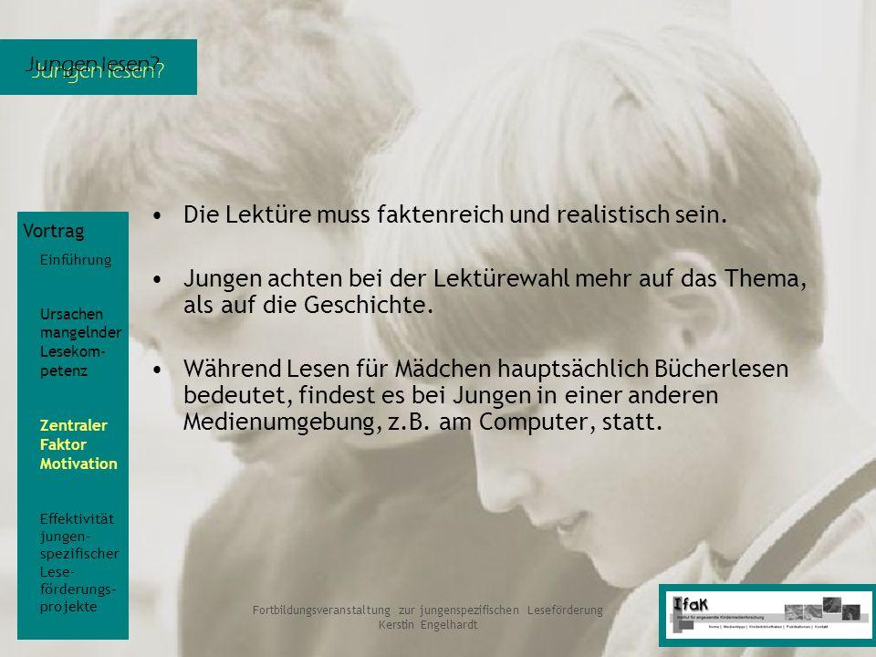 Jungen lesen? Fortbildungsveranstaltung zur jungenspezifischen Leseförderung Kerstin Engelhardt Die Lektüre muss faktenreich und realistisch sein. Jun