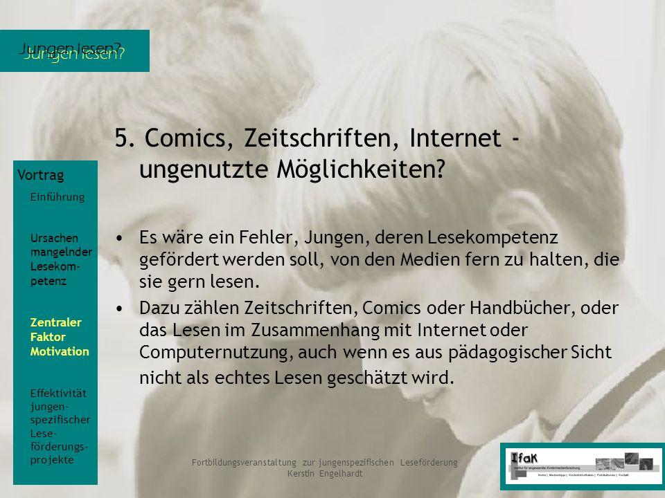 Jungen lesen? Fortbildungsveranstaltung zur jungenspezifischen Leseförderung Kerstin Engelhardt 5. Comics, Zeitschriften, Internet - ungenutzte Möglic