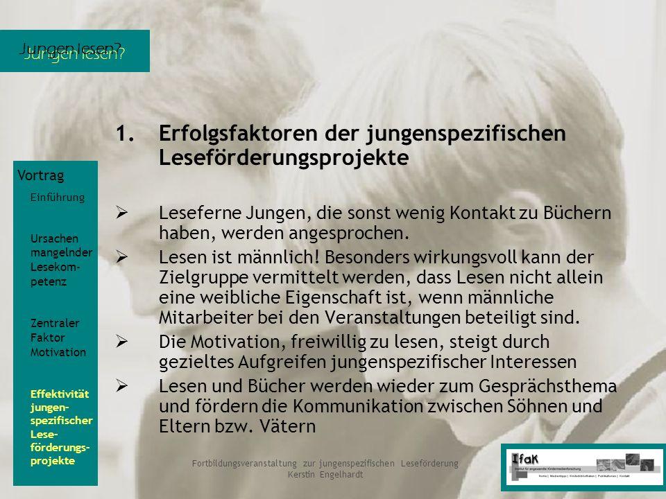 Jungen lesen? Fortbildungsveranstaltung zur jungenspezifischen Leseförderung Kerstin Engelhardt 1.Erfolgsfaktoren der jungenspezifischen Leseförderung
