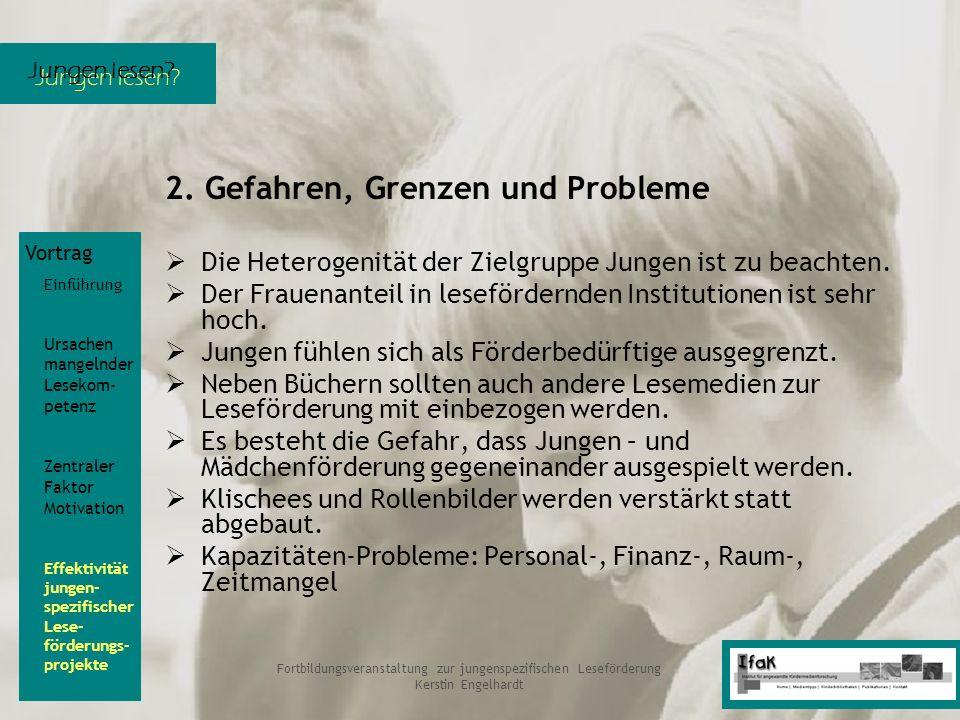Jungen lesen? Fortbildungsveranstaltung zur jungenspezifischen Leseförderung Kerstin Engelhardt 2. Gefahren, Grenzen und Probleme Die Heterogenität de