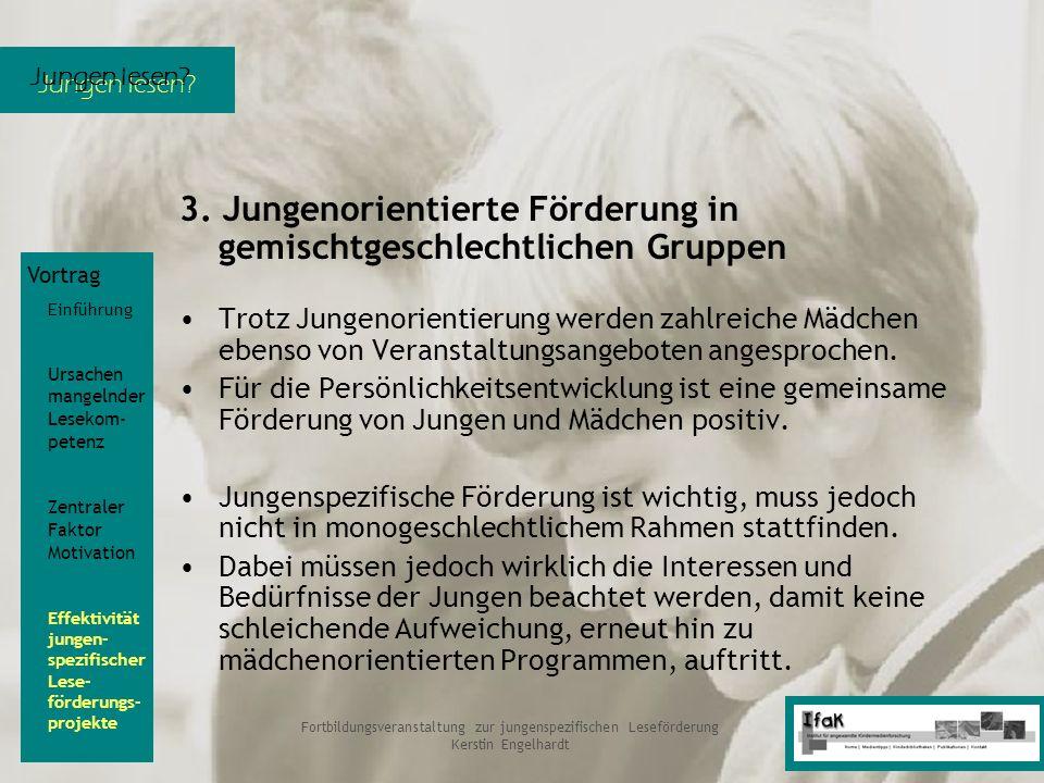 Jungen lesen? Fortbildungsveranstaltung zur jungenspezifischen Leseförderung Kerstin Engelhardt 3. Jungenorientierte Förderung in gemischtgeschlechtli