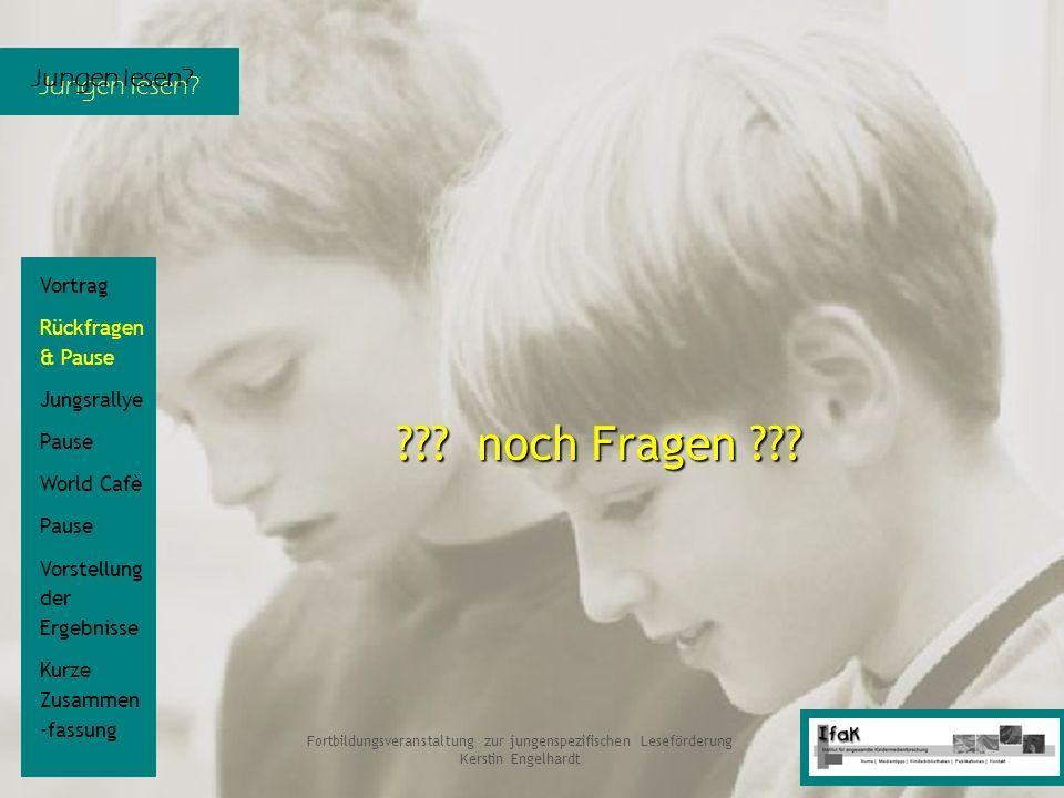 Jungen lesen? Fortbildungsveranstaltung zur jungenspezifischen Leseförderung Kerstin Engelhardt ??? noch Fragen ??? Vortrag Rückfragen & Pause Jungsra