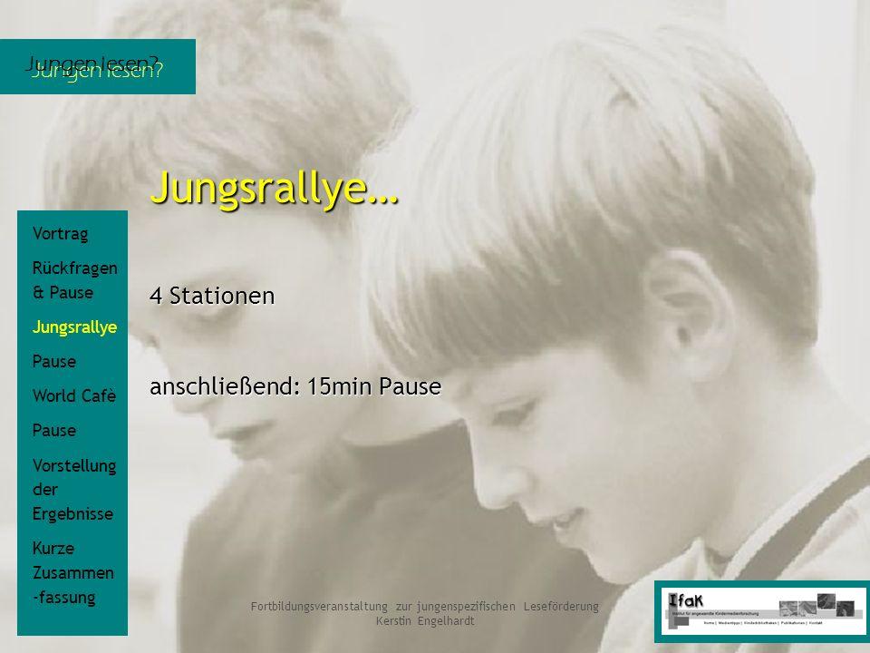 Jungen lesen? Fortbildungsveranstaltung zur jungenspezifischen Leseförderung Kerstin Engelhardt Jungsrallye… 4 Stationen anschließend: 15min Pause Vor