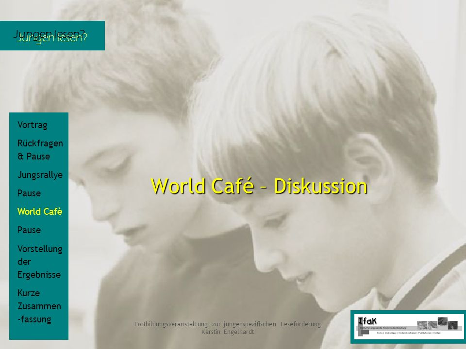 Jungen lesen? Fortbildungsveranstaltung zur jungenspezifischen Leseförderung Kerstin Engelhardt World Café – Diskussion Vortrag Rückfragen & Pause Jun