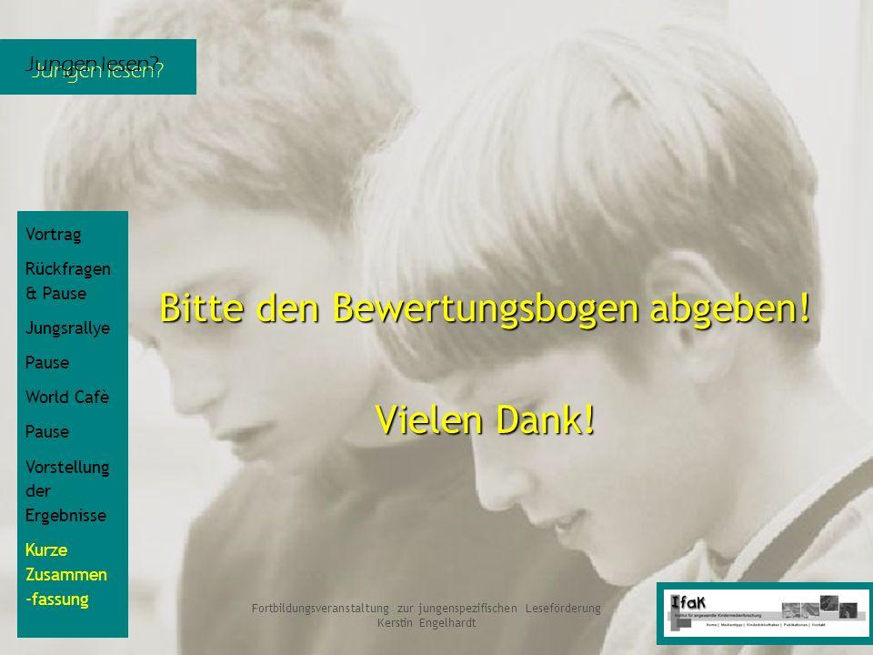 Jungen lesen? Fortbildungsveranstaltung zur jungenspezifischen Leseförderung Kerstin Engelhardt Bitte den Bewertungsbogen abgeben! Vielen Dank! Vortra