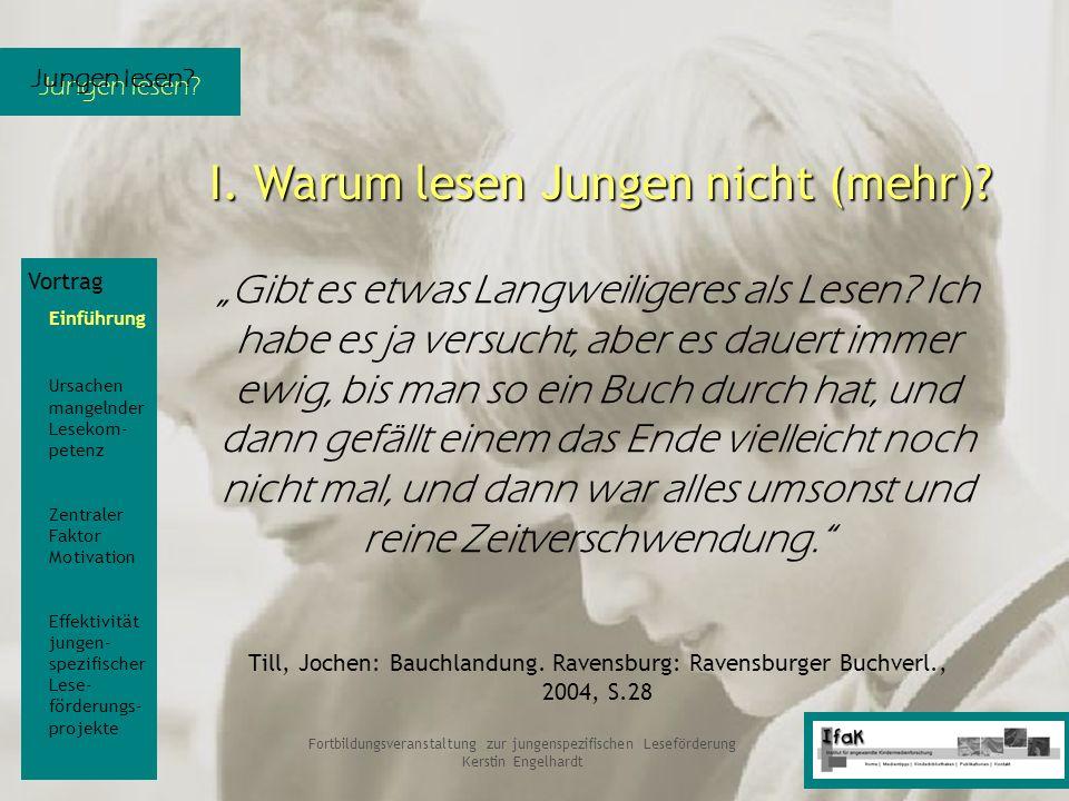 Jungen lesen? Fortbildungsveranstaltung zur jungenspezifischen Leseförderung Kerstin Engelhardt Gibt es etwas Langweiligeres als Lesen? Ich habe es ja
