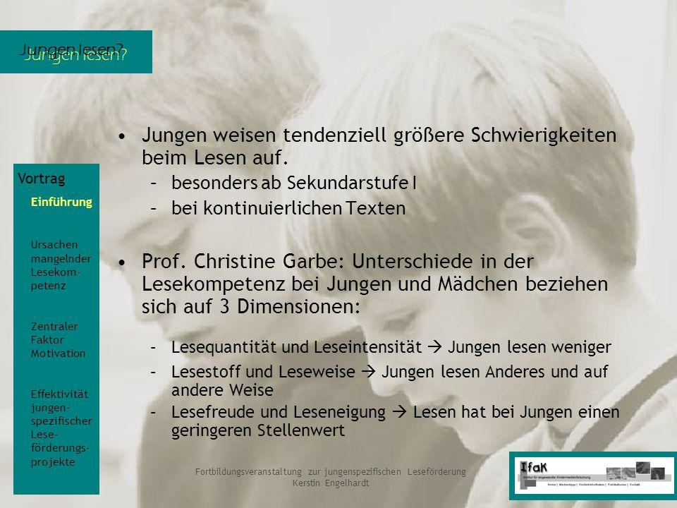 Jungen lesen? Fortbildungsveranstaltung zur jungenspezifischen Leseförderung Kerstin Engelhardt Jungen weisen tendenziell größere Schwierigkeiten beim