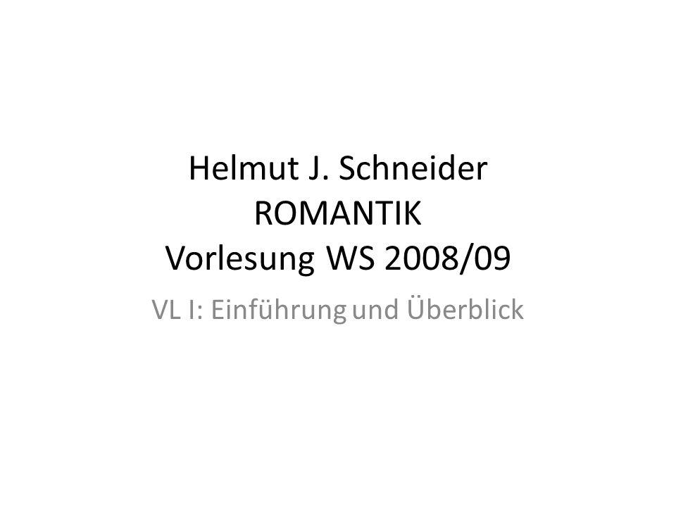 Helmut J. Schneider ROMANTIK Vorlesung WS 2008/09 VL I: Einführung und Überblick