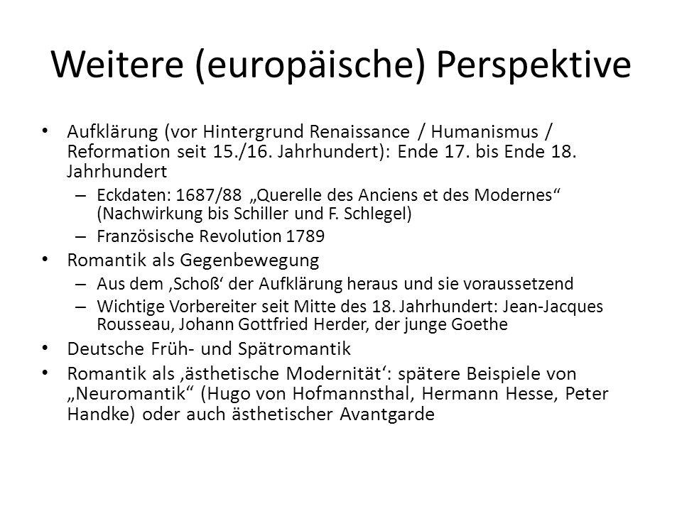 Weitere (europäische) Perspektive Aufklärung (vor Hintergrund Renaissance / Humanismus / Reformation seit 15./16. Jahrhundert): Ende 17. bis Ende 18.