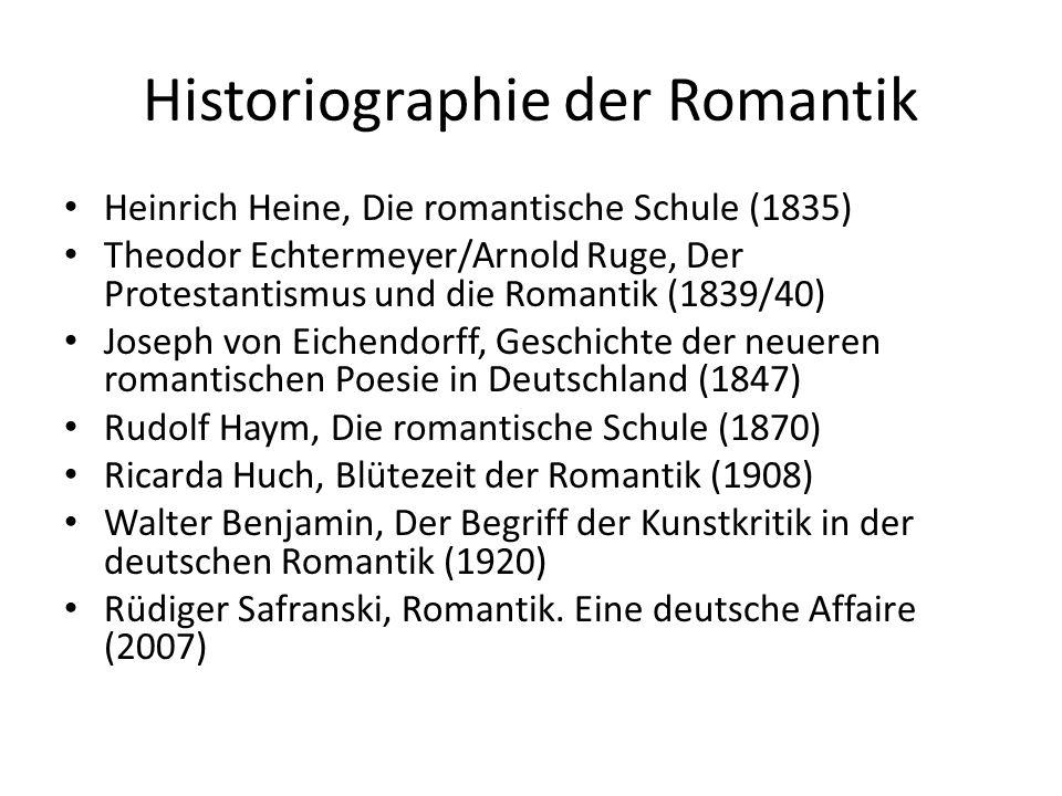 Historiographie der Romantik Heinrich Heine, Die romantische Schule (1835) Theodor Echtermeyer/Arnold Ruge, Der Protestantismus und die Romantik (1839