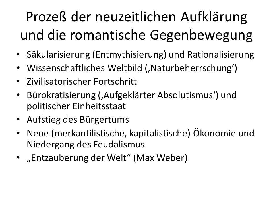 Prozeß der neuzeitlichen Aufklärung und die romantische Gegenbewegung Säkularisierung (Entmythisierung) und Rationalisierung Wissenschaftliches Weltbi