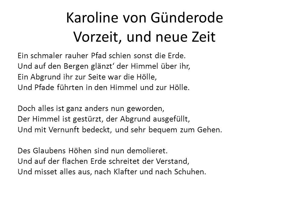 Karoline von Günderode Vorzeit, und neue Zeit Ein schmaler rauher Pfad schien sonst die Erde. Und auf den Bergen glänzt der Himmel über ihr, Ein Abgru
