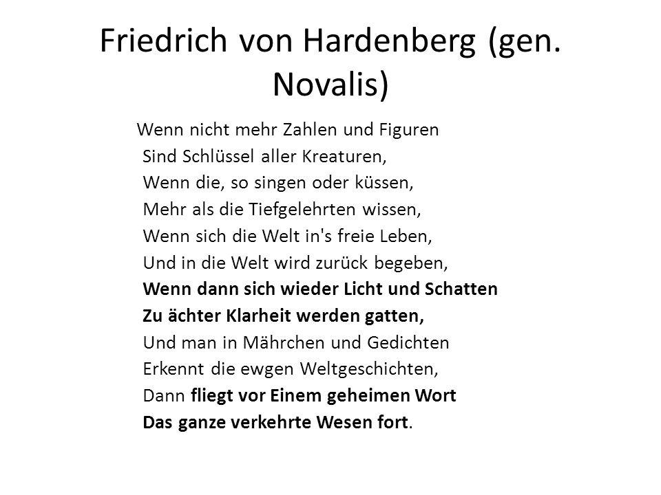 Friedrich von Hardenberg (gen. Novalis) Wenn nicht mehr Zahlen und Figuren Sind Schlüssel aller Kreaturen, Wenn die, so singen oder küssen, Mehr als d