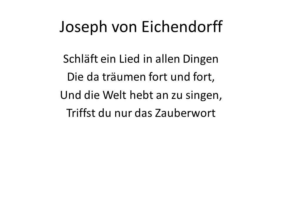 Joseph von Eichendorff Schläft ein Lied in allen Dingen Die da träumen fort und fort, Und die Welt hebt an zu singen, Triffst du nur das Zauberwort