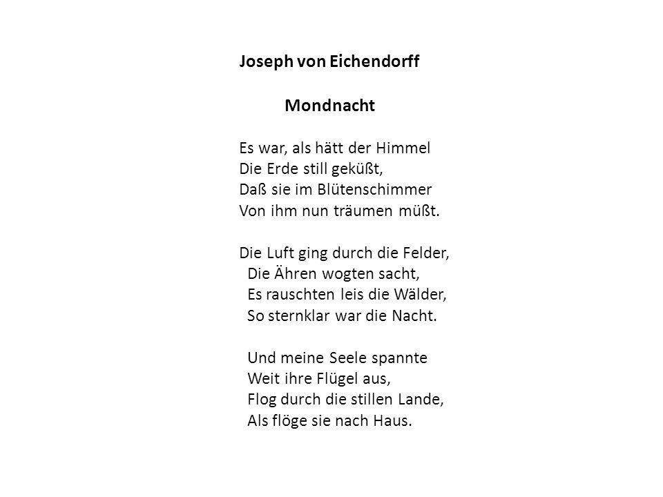 Joseph von Eichendorff Mondnacht Es war, als hätt der Himmel Die Erde still geküßt, Daß sie im Blütenschimmer Von ihm nun träumen müßt. Die Luft ging
