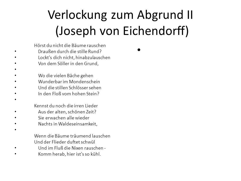 Verlockung zum Abgrund II (Joseph von Eichendorff) Hörst du nicht die Bäume rauschen Draußen durch die stille Rund? Lockt's dich nicht, hinabzulausche