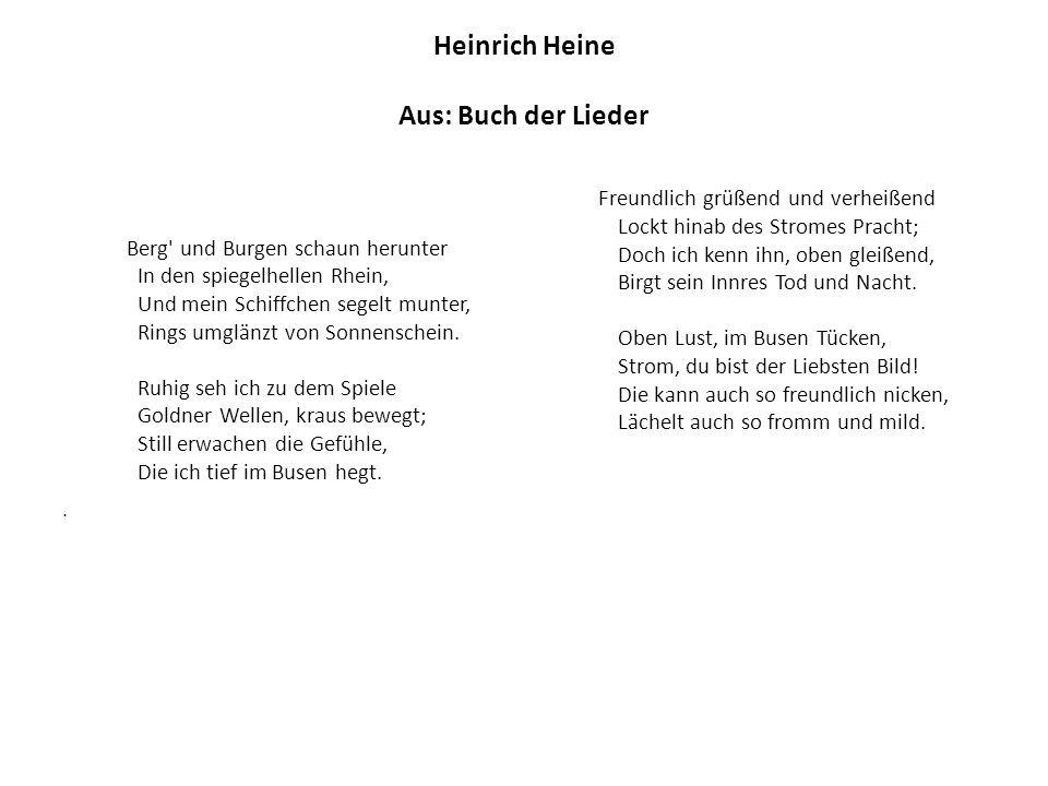 Heinrich Heine Aus: Buch der Lieder Berg' und Burgen schaun herunter In den spiegelhellen Rhein, Und mein Schiffchen segelt munter, Rings umglänzt von