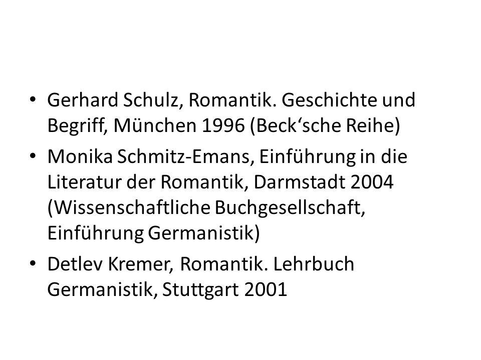 Gerhard Schulz, Romantik. Geschichte und Begriff, München 1996 (Becksche Reihe) Monika Schmitz-Emans, Einführung in die Literatur der Romantik, Darmst