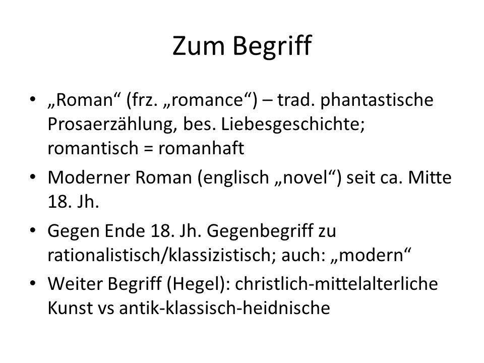 Zum Begriff Roman (frz. romance) – trad. phantastische Prosaerzählung, bes. Liebesgeschichte; romantisch = romanhaft Moderner Roman (englisch novel) s