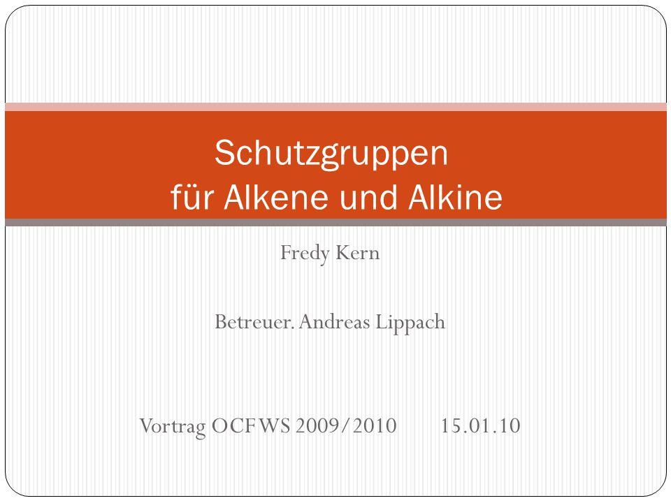 Fredy Kern Betreuer. Andreas Lippach Vortrag OCF WS 2009/2010 15.01.10 Schutzgruppen für Alkene und Alkine