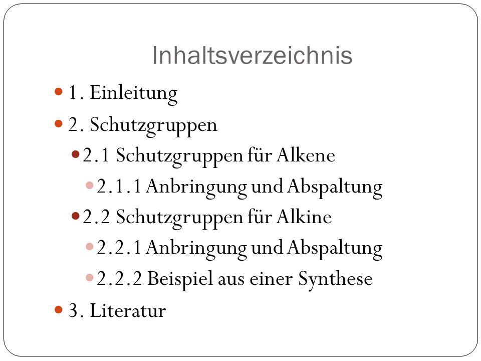 Inhaltsverzeichnis 1. Einleitung 2. Schutzgruppen 2.1 Schutzgruppen für Alkene 2.1.1 Anbringung und Abspaltung 2.2 Schutzgruppen für Alkine 2.2.1 Anbr