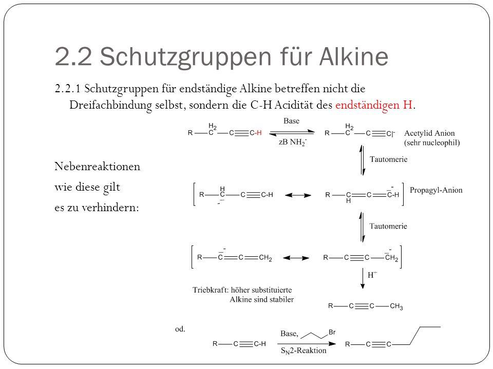 2.2 Schutzgruppen für Alkine 2.2.1 Schutzgruppen für endständige Alkine betreffen nicht die Dreifachbindung selbst, sondern die C-H Acidität des endst