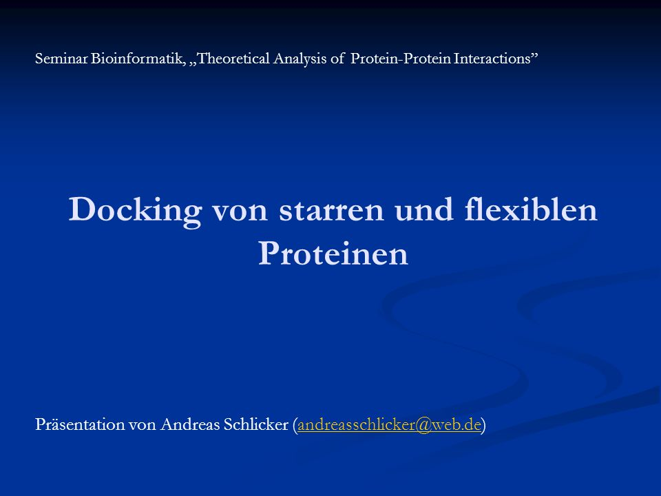 Docking von starren und flexiblen Proteinen Seminar Bioinformatik, Theoretical Analysis of Protein-Protein Interactions Präsentation von Andreas Schli