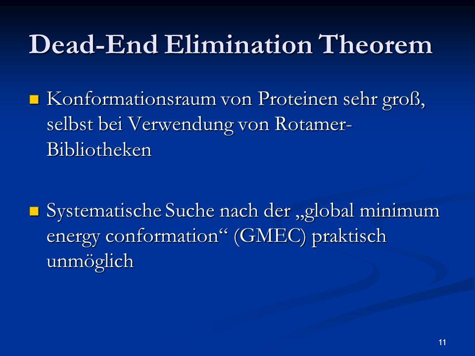 11 Dead-End Elimination Theorem Konformationsraum von Proteinen sehr groß, selbst bei Verwendung von Rotamer- Bibliotheken Konformationsraum von Prote