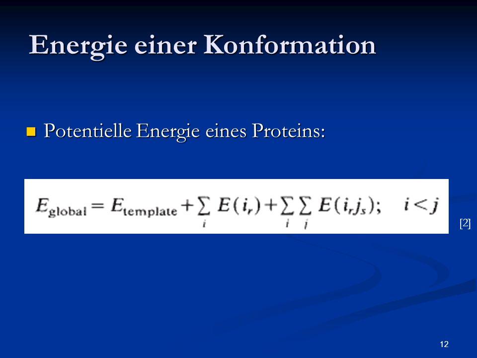 12 Energie einer Konformation Potentielle Energie eines Proteins: Potentielle Energie eines Proteins: [2]