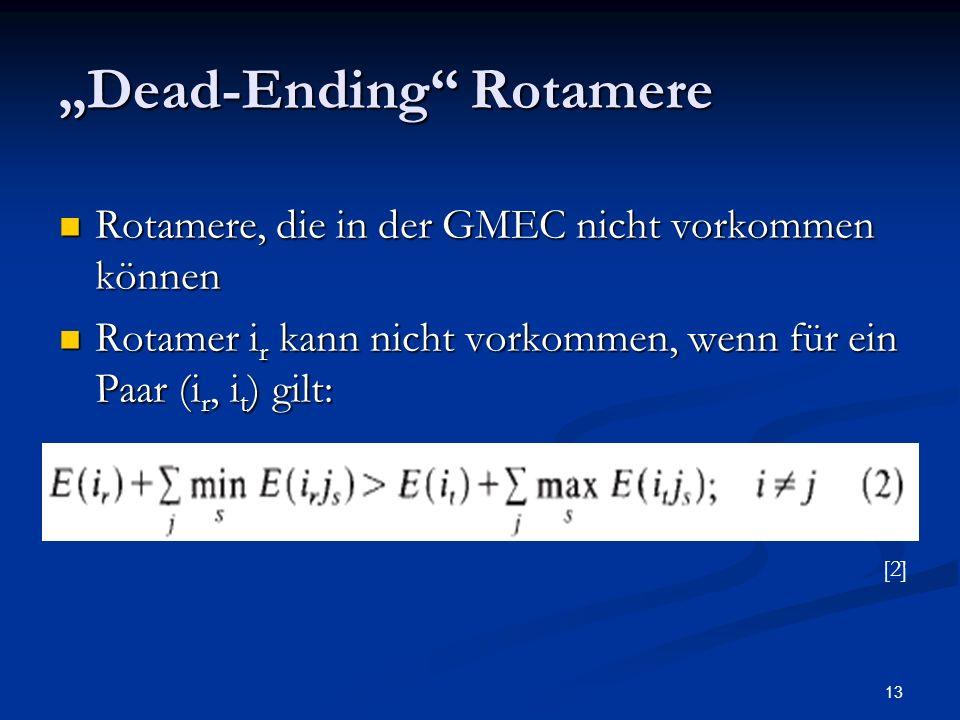 13 Dead-Ending Rotamere Rotamere, die in der GMEC nicht vorkommen können Rotamere, die in der GMEC nicht vorkommen können Rotamer i r kann nicht vorko