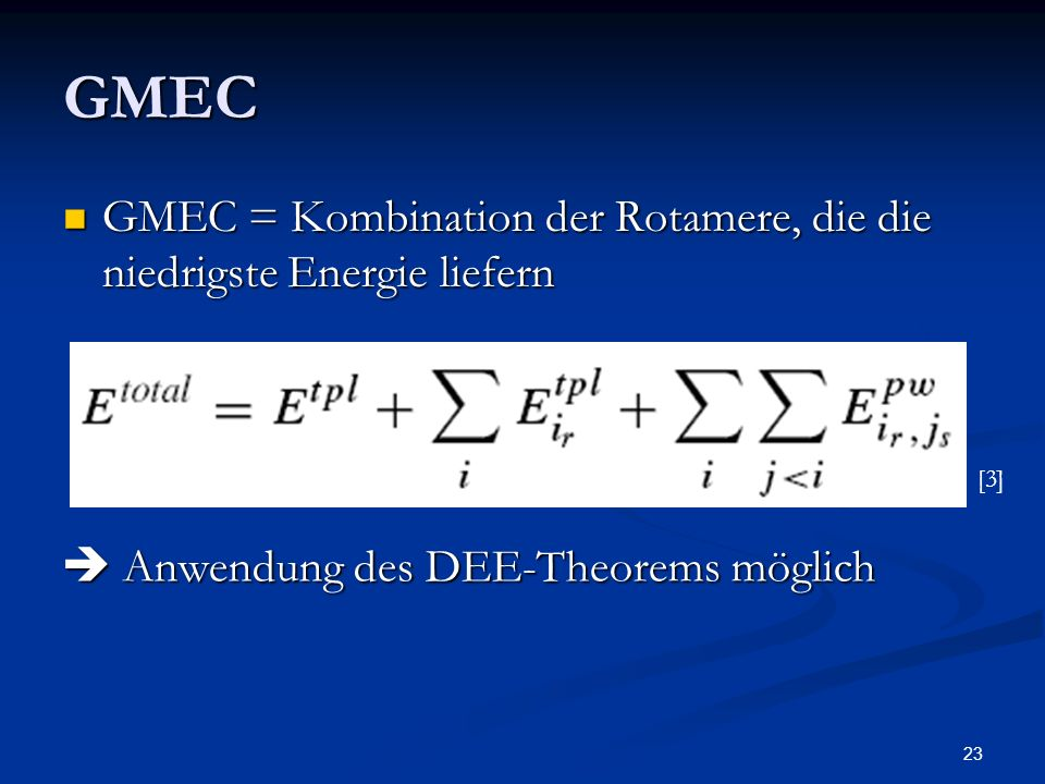 23 GMEC GMEC = Kombination der Rotamere, die die niedrigste Energie liefern GMEC = Kombination der Rotamere, die die niedrigste Energie liefern Anwend